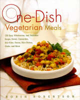 One-Dish Vegetarian Meals: 150 Easy, Wholesome, and Delicious Soups, Stews, Casseroles, Stir-Fries, Pastas, Rice Dishes, Chilis, and More (Hardback)
