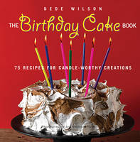 The Birthday Cake Book: 75 Recipes for Candle-Worthy Creations (Paperback)