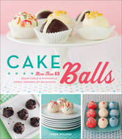 Cake Balls: More Than 60 Delectable and Whimsical Sweet Spheres of Goodness (Paperback)
