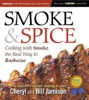Smoke & Spice, Updated and Expanded 3rd Edition: Cooking With Smoke, the Real Way to Barbecue (Paperback)