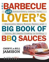 The Barbecue Lover's Big Book of BBQ Sauces: 225 Extraordinary Sauces, Rubs, Marinades, Mops, Bastes, Pastes, and Salsas, for Smoke-Cooking or Grilling (Paperback)