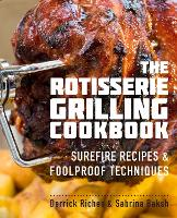 The Rotisserie Grilling Cookbook: Surefire Recipes and Foolproof Techniques (Paperback)