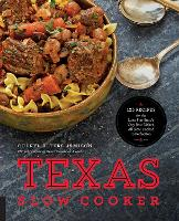 Texas Slow Cooker: 125 Recipes for the Lone Star State's Very Best Dishes, All Slow-Cooked to Perfection (Paperback)