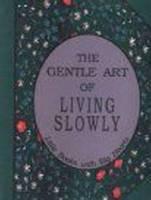 Gentle Art of Living Slowly: Little Books with Big Hearts (Hardback)