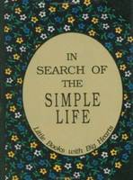 In Search of the Simple Life: Little Books with Big Hearts (Hardback)