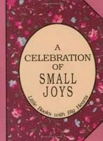 Celebration of Small Joys: Little Books with Big Hearts (Hardback)