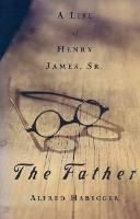 The Father: A Life of Henry James, Sr. (Paperback)