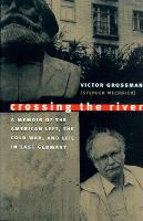 Crossing the River: A Memoir of the American Left, the Cold War and Life in East Germany (Paperback)