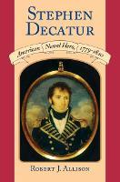 Stephen Decatur: American Naval Hero, 1779-1820 (Paperback)