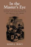 In the Master's Eye: Representations of Women, Blacks, and Poor Whites in Antebellum Southern Literature (Paperback)