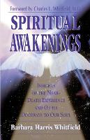 Spiritual Awakenings: Insights of the Near-Death Experience and Other Doorways to Our Soul (Paperback)