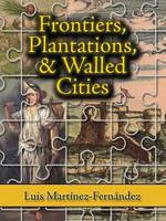 Frontiers, Plantations, and Walled Cities: Essays on Society, Culture, and Politics in the Hispanic Caribbean (1800-1945) (Hardback)