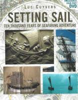 Setting Sail: Ten Thousand Years of Seafaring Adventure (Hardback)