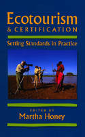 Ecotourism and Certification: Setting Standards In Practice (Paperback)