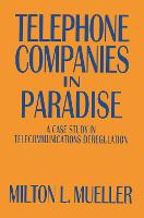 Telephone Companies in Paradise: A Case Study in Telecommunications Deregulation (Hardback)