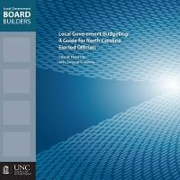 Local Government Budgeting: A Guide for North Carolina Elected Officials - Local Government Board Builders (Paperback)