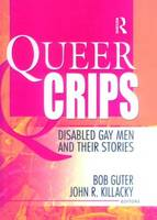 Queer Crips: Disabled Gay Men and Their Stories (Hardback)