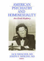American Psychiatry and Homosexuality: An Oral History (Paperback)