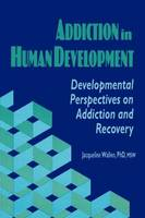 Addiction in Human Development: Developmental Perspectives on Addiction and Recovery (Paperback)