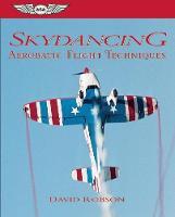 Skydancing: Aerobatic Flight Techniques: Aerobatic Flight Techniques (Paperback)