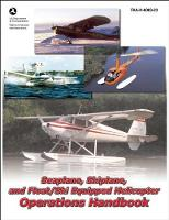 Seaplane, Skiplane, and Float/Ski Equipped Helicopter Operations Handbook (FAA-H-8083-23-1): FAA-H-8083-23 (Paperback)