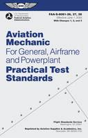 Aviation Mechanic Practical Test Standards for General, Airframe and Powerplant: FAA-S-8081-26, -27, and -28 (Effective June 1, 2003) With Changes 1, 2, and 3 (Paperback)