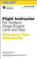 Flight Instructor Practical Test Standards for Airplane Single-Engine Land and Sea: FAA-S-8081-6D (Paperback)