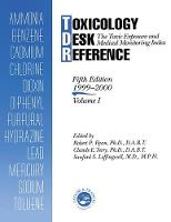 Toxicology Desk Reference: The Toxic Exposure & Medical Monitoring Index (Paperback)