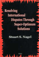 Resolving International Disputes Through Super-Optimum Solutions (Hardback)
