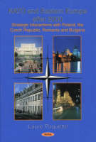 Nato & Eastern Europe After 2000: Strategic Interactions with Poland, the Czech Republic, Romania & Bulgaria (Hardback)