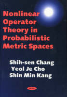 Nonlinear Operator Theory in Probabilistic Metric Spaces (Hardback)