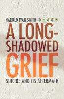 A Long-Shadowed Grief: Suicide and Its Aftermath (Paperback)