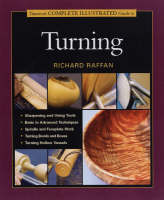 Taunton's Complete Illustrated Guide to Turning (Hardback)