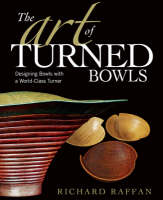 Art of Turned Bowls: Designing Spectacular Bowls with a World- Class Turner (Paperback)