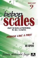 Bebop Scales (Bass Clef Instruments): Jazz Scales And Patterns In All 12 Keys (Sheet music)