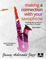 Making A Connection With Your Saxophone: Teaching with a Focus on Learning to Play Jazz (Paperback)