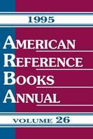 American Reference Books Annual: 1995 Edition, Volume 26 (Hardback)