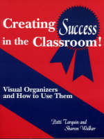 Creating Success in the Classroom!: Visual Organizers and How to Use Them (Paperback)