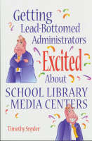 Getting Lead-Bottomed Administrators Excited About School Library Media Centers (Paperback)
