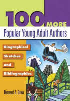 100 More Popular Young Adult Authors: Biographical Sketches and Bibliographies (Hardback)