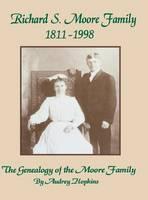 Richard S. Moore Family: The Genealogy of the Moore Family (Hardback)