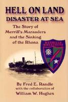 Hell on Land Disaster at Sea: The Story of Merrill's Marauders and the Sinking of the Rhona (Hardback)