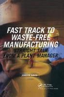 Fast Track to Waste-Free Manufacturing: Straight Talk from a Plant Manager (Hardback)
