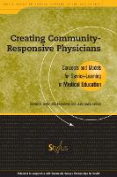 Creating Community-responsive Physicians: Concepts and Models for Service-learning in Medical Education - Service-learning in the Disciplines (Hardback)