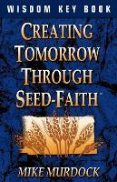 Creating Tomorrow Through Seed Faith (Paperback)