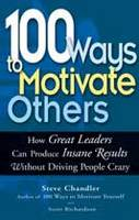 100 Ways to Motivate Others: How Great Leaders Can Produce Insane Results without Driving People Crazy (Hardback)