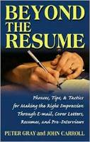 Beyond the Resume: Phrases Tips & Tactics for Making the Right Impression Through E-Mail Cover Letters Resumes and Pre-Interviews (Paperback)