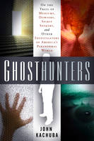 Ghosthunters: On the Trail of Mediums Dowsers Spirit Seekers and Other Investigators of Americas Paranormal World (Paperback)