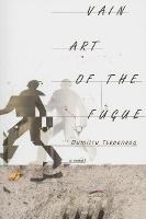 Vain Art of the Fugue: A Novel - Romanian Literature Series (Paperback)