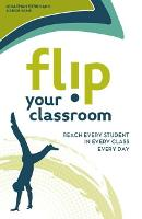 Flip Your Classroom: Reach Every Student in Every Class Every Day (Paperback)